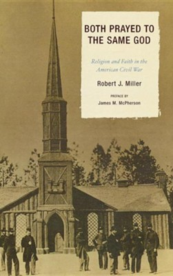 Both Prayed to the Same God: Religion and Faith in the American Civil War  -     By: Robert J. Miller
