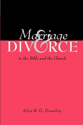 Marriage and Divorce in the Bible and the Church  -     By: Alex R.G. Deasley