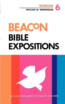 Beacon Bible Expositions, Romans, Vol. 6, (After-Market Ed)  -     By: William M. Greathouse
