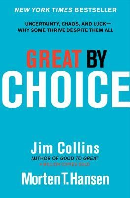 Great by Choice: Uncertainty, Chaos, and Luck-Why Some Thrive Despite Them All  -     By: Jim Collins, Morten T. Hansen