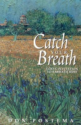 Catch Your Breath: God's Invitation to Sabbath Rest  -     By: Don Postema