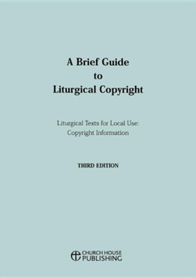 A Brief Guide to Liturgical Copyright - Third Edition  -