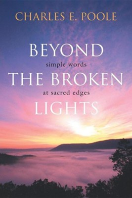Beyond the Broken Lights: Simple Words at Sacred Edges   -     By: Charles E. Poole