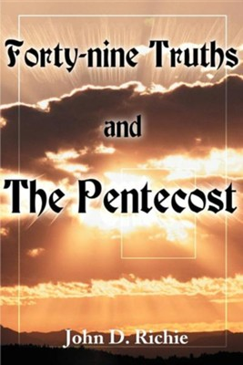 Forty-Nine Truths and the Pentecost  -     By: John D. Richie