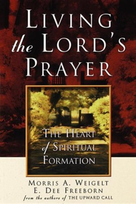 Living the Lord's Prayer  -     By: Morris A. Weigelt, E. Dee Freeborn