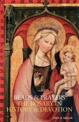 Beads and Prayers: The Rosary in History and Devotion  -     By: John D. Miller