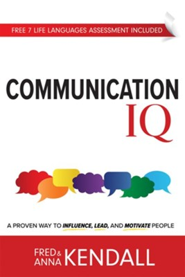 Communication I.Q.: A Proven Way to Influence, Lead, and Motivate People  -     By: Fred Kendall, Anna Kendall