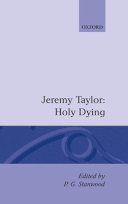 Holy Living and Holy Dying: Volume II: Holy Dying  -     Edited By: P.G. Stanwood     By: Jeremy Taylor