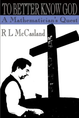 To Better Know God: A Mathematician's Quest  -     By: R.L. McCasland