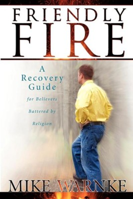 Friendly Fire: A Survival Guide for Believers Battered by Religion   -     By: Mike Warnke