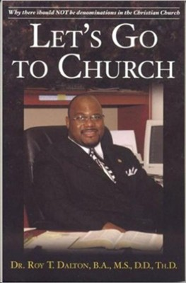 Let's Go to Church: Why There Should Not Be Denominations  -     By: Roy T. Dalton