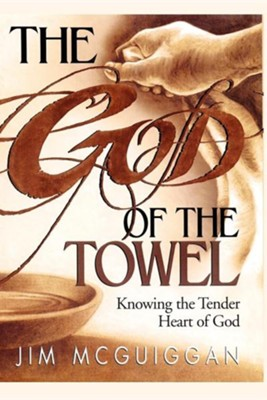 The God of the Towel: Knowing the Tender Heart of God  -     By: Jim McGuiggan