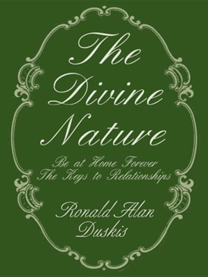 The Divine Nature: Be at Home Forever/The Keys to Relationships  -     Edited By: Charissa Duskis, Mary Duskis     By: Ronald Alan Duskis