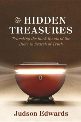 Hidden Treasures: Walking the Back Roads of the Bible in Search of Truth  -     By: Judson Edwards