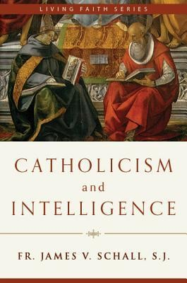 Catholicism and Intelligence  -     By: James V. Schall