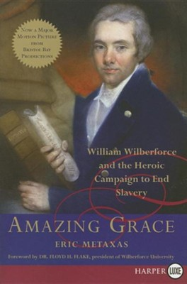 Amazing Grace: William Wilberforce and the Heroic Campaign to End Slavery  -     By: Eric Metaxas