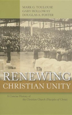 Renewing Christian Unity: A Concise History of the Christian Church (Disciples of Christ  -     By: Mark G. Toulouse