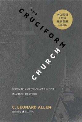The Cruciform Church: Becoming a Cross Shaped People in a Secular World (with Responses)  -     By: C. Leonard Allen