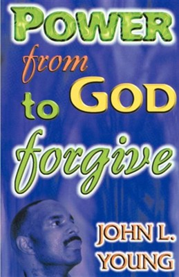 Power from God to Forgive  -     By: John L. Young