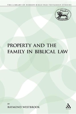 Property and the Family in Biblical Law  -     By: Raymond Westbrook
