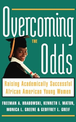 Overcoming the Odds: Raising Academically Successful African American Young Women  -     By: Freeman A. Hrabowski III, Kenneth I. Maton, Monica L. Greene