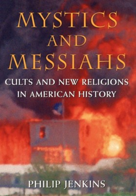 Mystics and Messiahs: Cults and New Religions in  American History  -     By: Philip Jenkins