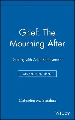 Grief: The Mourning After: Dealing with Adult Bereavement, Edition 0002Revised  -     By: Catherine M. Sanders, Thomas Sanders Jr.