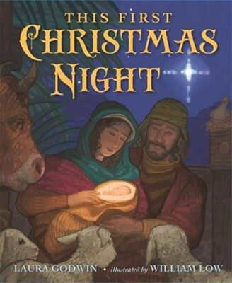 This First Christmas Night  -     Edited By: Liz Szabla     By: Laura Godwin     Illustrated By: William Low