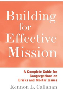 Building for Effective Mission   -     By: Kennon L. Callahan