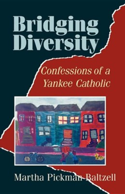 Bridging Diversity: Confessions of a Yankee Catholic  -     By: Martha Pickman Baltzell