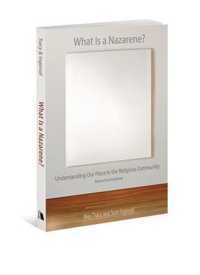 What Is a Nazarene?: Understanding Our Place in the Religious Community, Revised and Updated  -     By: Wesley Tracy
