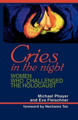 Cries in the Night: Women Who Challenged the Holocaust  -     By: Michael Phayer, Eva Fleischner