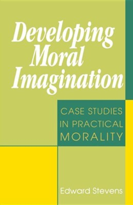 Developing Moral Imagination: Case Studies in Practical Morality  -     By: Edward Stevens