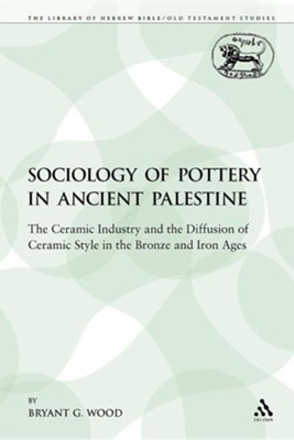 The Sociology of Pottery in Ancient Palestine: The Ceramic Industry and the Diffusion of Ceramic Style in the Bronze and Iron Ages  -     By: Bryant G. Wood