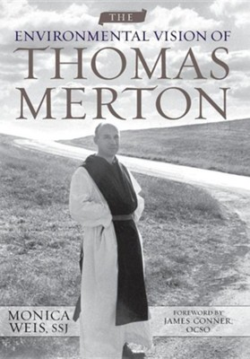 The Environmental Vision of Thomas Merton  -     By: Monica Weis