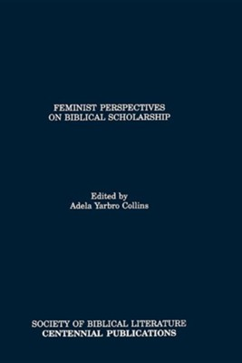 Feminist Perspectives on Biblical Scholarship  -     Edited By: Adela Yarbro Collins     By: Adela Yarbro Collins & Adela Yarbro Collins(ED.)