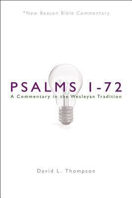 Psalms 1-72: A Commentary in the Wesleyan Tradition (New Beacon Bible  Commentary) [NBBC]   -     By: David L. Thompson