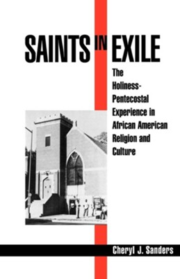 Saints in Exile: The Holiness-Pentecostal Experience in African American Religion and Culture  -     By: Cheryl Sanders