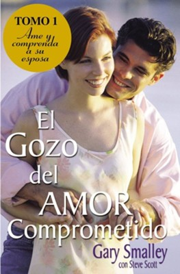 El gozo del amor comprometido: Tomo 1, If Only He Knew #1  -     By: Dr. Gary Smalley, Steve Scott