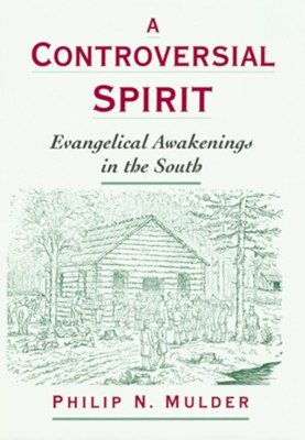 A Controversial Spirit: Evangelical Awakenings in the South  -     By: Philip N. Mulder