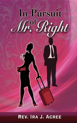 In Pursuit of Mr. Right  -     By: Ira J. Acree