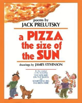 A Pizza the Size of the Sun  -     By: Jack Prelutsky, James Stevenson     Illustrated By: James Stevenson