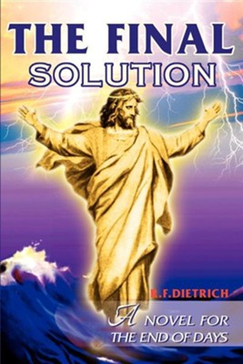 The Final Solution: A Novel for the End Days  -     By: Richard F. Dietrich