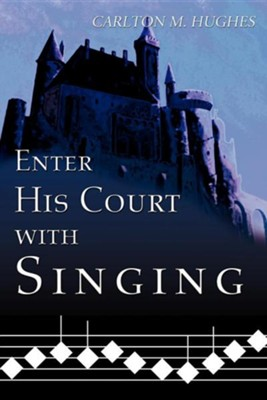 Enter His Court with Singing  -     By: Carlton M. Hughes