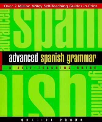 Advanced Spanish Grammar: A Self-Teaching Guide, Edition 0002  -     By: Marcial Prado