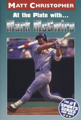 At the Plate With...Mark McGwire  -     By: Matt Christopher