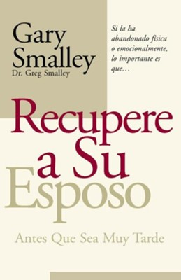 Recupere a Su Esposo Antes que Sea Muy Tarde  (Winning Your Husband Back Before It's too Late)  -     By: Dr. Gary Smalley