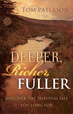 Deeper, Richer, Fuller: Discover The Spiritual Life You Long For  -     By: Tom Paterson