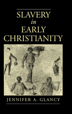 Slavery in Early Christianity  -     By: Jennifer A. Glancy
