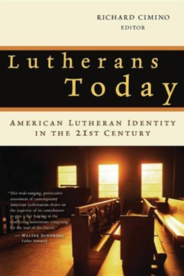 Lutherans Today: American Lutheran Identity in the  Twenty-First Century  -     Edited By: Richard Cimino     By: Richard Cimino, editor